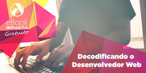 Faça já o download de seu ebook gratuito: Decodificando o desenvolvedor web