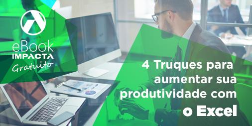 Baixe seu e-book e descubra 4 truques de produtividade no excel
