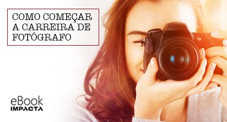 Baixe agora o e-book gratuito - Como começar a carreira de fotógrafo profissional