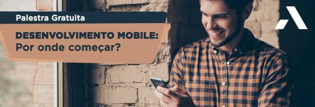 Inscreva-se na palestra e saiba como começar em desenvolvimento mobile