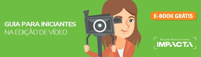 Guia para iniciantes na edição de vídeos